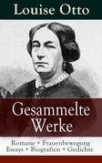 Gesammelte Werke: Romane + Frauenbewegung Essays + Biografien + Gedichte
