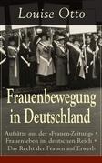 """Frauenbewegung in Deutschland: Aufsätze aus der """"Frauen-Zeitung"""" + Frauenleben im deutschen Reich + Das Recht der Frauen auf Erwerb"""