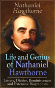 Life and Genius of Nathaniel Hawthorne: Letters, Diaries, Reminiscences and Extensive Biographies