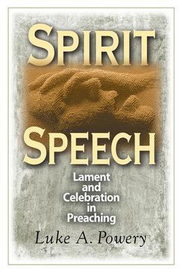 Spirit Speech: Lament and Celebration in Preaching