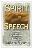 Spirit Speech: Lament and Celebration in Preaching