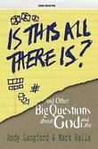 Is This All There Is?: And Other Big Questions About God and Life