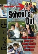 Ready-to-Go School's Out: Youth Ministry Ideas for School Breaks and Summer Vacation