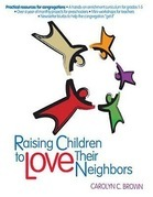 Raising Children To Love Their Neighbors: Practical Resources for Congregations
