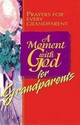 A Moment with God for Grandparents: Prayers for Every Grandparent