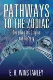 Pathways to the Zodiac : Decoding Its Origins and History