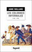 Les Colonnes infernales: Violences et guerre civile en Vendée militaire (1794 - 1795)