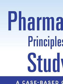 Pharmacotherapy Principles and Practice Study Guide: A Case-Based Care Plan Approach: A Case-Based Care Plan Approach