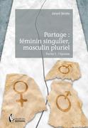 Partage : féminin singulier, masculin pluriel - Partie I