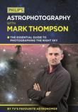 Philip's Astrophotography With Mark Thompson: The essential guide to photographing the night sky by TV's favourite astronomer