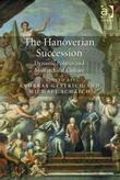 The Hanoverian Succession: Dynastic Politics and Monarchical Culture