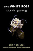 The White Rose: Munich, 1942-1943