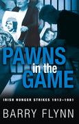 Pawns in the Game: Irish Hunger Strikes 1912-1981