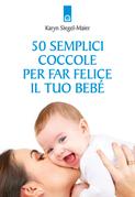 50 semplici coccole per far felice il tuo bebè