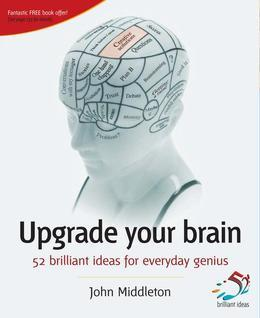 Upgrade Your Brain: 52 Brilliant Ideas for Everyday Genius