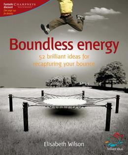 Boundless energy: 52 brilliant ideas for recapturing your bounce