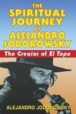 The Spiritual Journey of Alejandro Jodorowsky: The Creator of El Topo