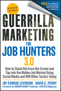 Guerrilla Marketing for Job Hunters 3.0: How to Stand Out from the Crowd and Tap Into the Hidden Job Market Using Social Media and 999 Other Tactics T