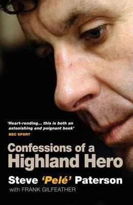 Confessions of a Highland Hero: Steve 'Pele' Paterson