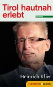 Tirol hautnah erlebt: Heinrich Klier