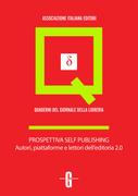Prospettiva self publishing. Autori, piattaforme e lettori dell'editoria 2.0