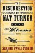 The Resurrection of Nat Turner, Part 1: The Witnesses: A Novel