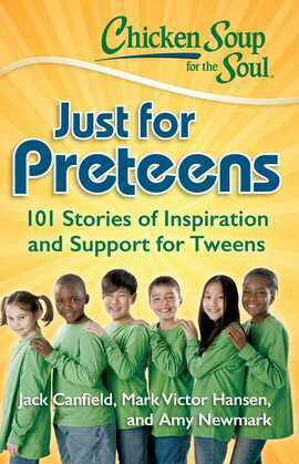 Chicken Soup for the Soul: Just for Preteens: 101 Stories of Inspiration and Support for Tweens