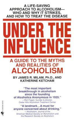 Under the Influence: A Guide to the Myths and Realities of Alcoholism