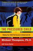 The Pressured Child: Freeing Our Kids from Performance Overdrive and Helping Them Find Success inSchool and Life