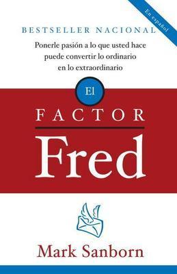 El factor Fred: Ponerle pasion a lo que usted hace puede convertir lo ordinario en lo extraordin