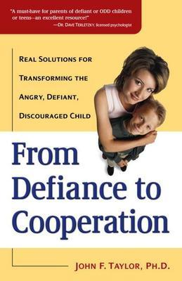 From Defiance to Cooperation: Real Solutions for Transforming the Angry, Defiant, Discouraged Child
