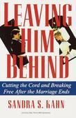 Leaving Him Behind: Cutting the Cord and Breaking Free After the Marriage Ends