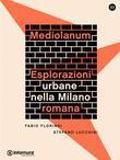 Mediolanum. Eplorazioni urbane nella Milano romana