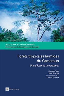 The Rain Forests of Cameroon: Experience and Evidence from A Decade of Reform; Forêts tropicales humides du Cameroun