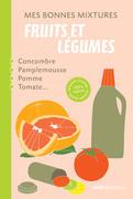 Mes bonnes mixtures : fruits et légumes