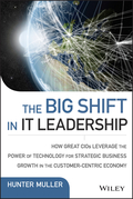 The Big Shift in IT Leadership: How Great CIOs Leverage the Power of Technology for Strategic Business Growth in the Customer-Centric Economy