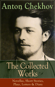 The Collected Works of Anton Chekhov: Novellas, Short Stories, Plays, Letters & Diary