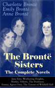 The Brontë Sisters - The Complete Novels: Jane Eyre, Wuthering Heights, Shirley, Villette, The Professor, Emma, Agnes Grey, The Tenant of Wildfell Hall