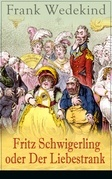 Fritz Schwigerling oder Der Liebestrank (Vollständige Ausgabe)