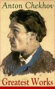 Greatest Works of Anton Chekhov