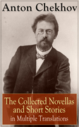 Anton Chekhov: The Collected Novellas and Short Stories in Multiple Translations
