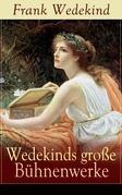 Wedekinds große Bühnenwerke (Vollständige Ausgabe)