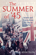 The Summer of '45: Stories and Voices from VE Day to VJ Day