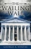 The Wailing Wall: A Law Student's Journey into Deception, Corruption and Redemption