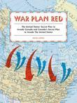 War Plan Red: The United States' Secret Plan to Invade Canada and Canada's Secret Plan to Invade the United States
