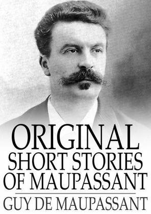 Original Short Stories of Maupassant