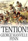 'Tention!: A Story of Boy-Life during the Peninsular War