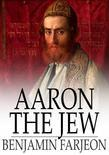 Aaron the Jew: A Novel