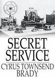 Secret Service: Being the Happenings of a Night in Richmond in the Spring of 1865