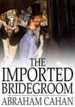 The Imported Bridegroom: And Other Stories of the New York Ghetto
